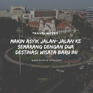 Makin Asyik Jalan-Jalan ke Semarang Karena Ada Dua Destinasi Baru Ini.