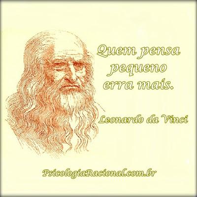 Quem pensa pequeno erra mais. Leonardo da Vinci