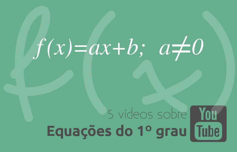 5 vídeos sobre Equações do 1º grau
