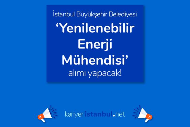 İstanbul Büyükşehir Belediyesi yenilenebilir enerji mühendisi iş ilanı yayınladı. İlan kriterleri neler? Detaylar kariyeristanbul.net'te!