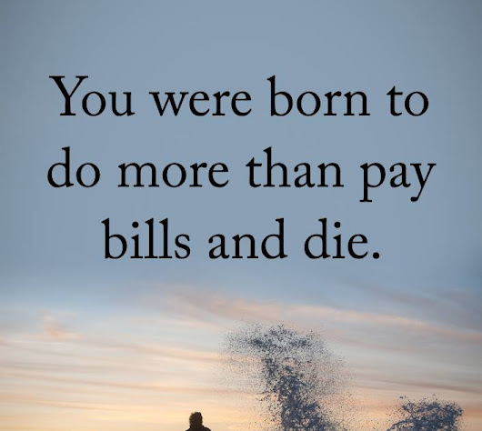Pay bills and die?