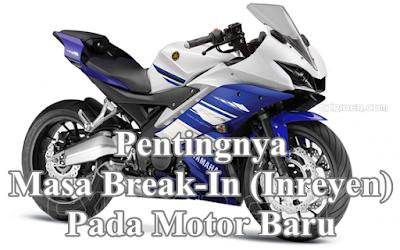 Apa Sih Pentingnya Masa Break-In (Inreyen) Pada Motor Baru