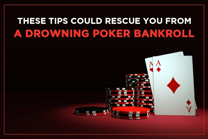 These Tips Could Rescue You from a Drowning Poker Bankroll