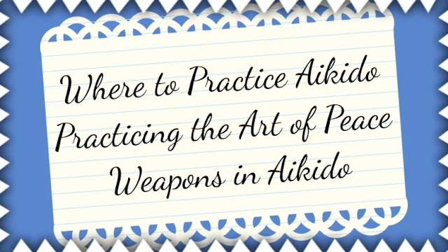 Where to Practice Aikido | Practicing the Art of Peace | Weapons in Aikido