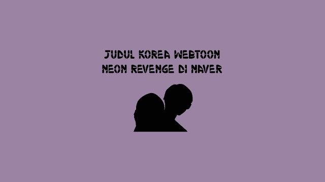 Judul Korea Webtoon Neon Revenge di Naver