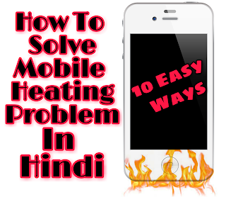 10 Aasaan Tarike Mobile Heating Problem ko Solve Karne ke