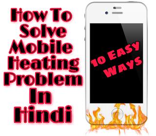 10 Aasaan Tarike Mobile Heating Problem ko Solve Karne ke