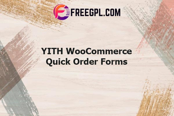 YITH Quick Order Forms For Woocommerce Nulled Download Free