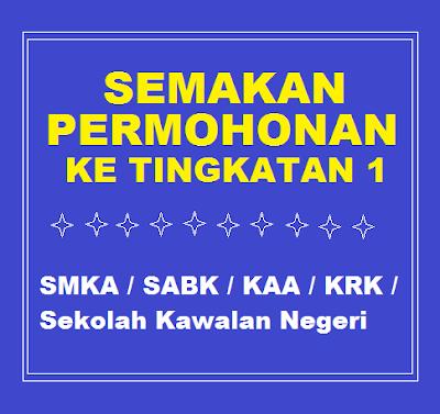 Semakan Permohonan Kemasukan Tingkatan 1 2019 SMKA / SABK / KAA / KRK / Sekolah Kawalan Negeri