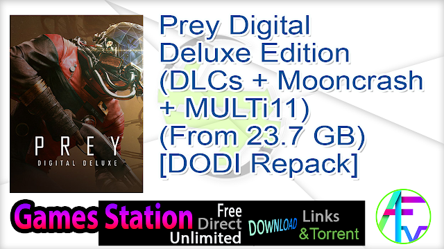 Prey Digital Deluxe Edition (DLCs + Mooncrash + MULTi11) (From 23.7 GB) – [DODI Repack]