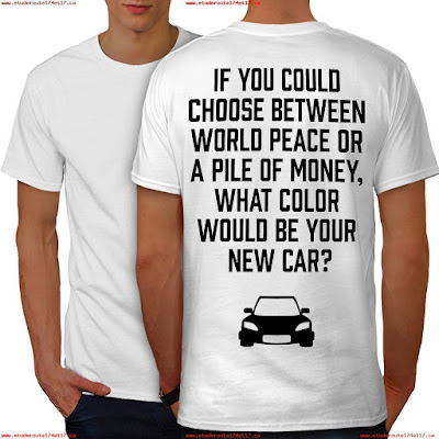 'If You Could Choose Between World Peace or a Pile of Money, What Color Would Be Your New Car?' funny T-shirt. PYGear.com