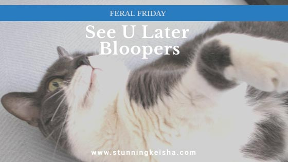 Feral Friday See U Later Bloopers