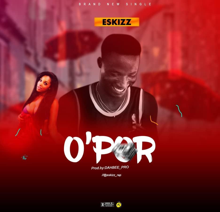 Eskizz O'Por Prod By DahBee Pro mp3 download