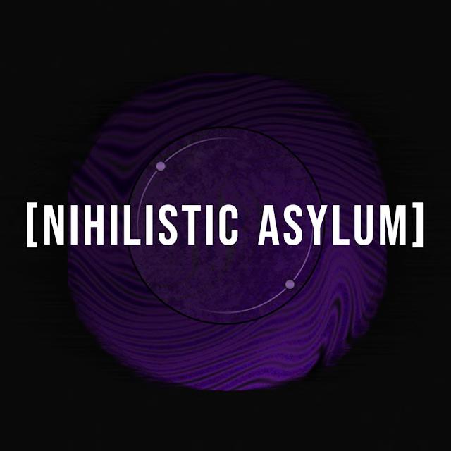 [Nihilistic Asylum]