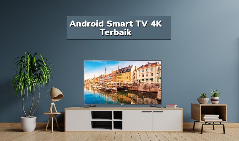 Mantap, Inilah 5 Rekomendasi Android Smart TV 4K Termurah