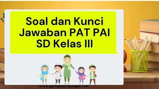 Download Soal dan Kunci Jawaban PAT PAI Jenjang SDMI kelas 3 Kurikulum 2013 Terbaru 2021