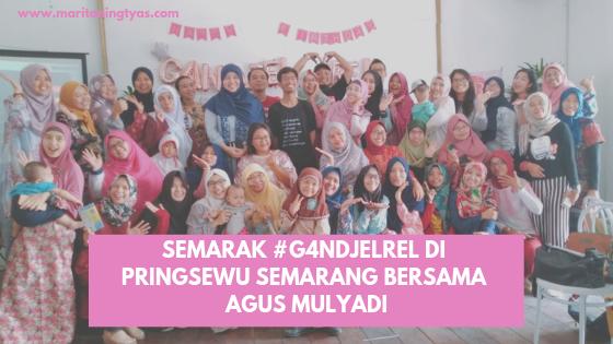 Semarak #G4ndjelRel di Pringsewu Semarang bersama Agus Mulyadi