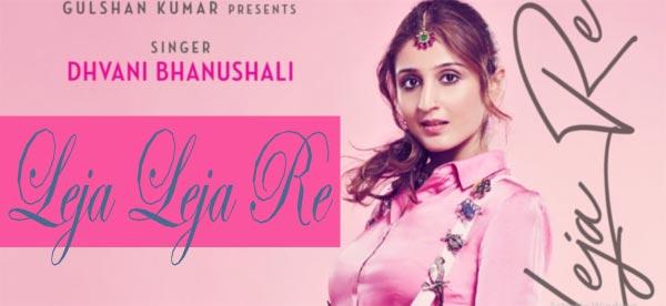 Leja Leja Re Song Lyrics - Dhvani Bhanushali