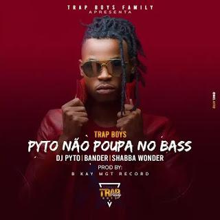 Trap Boys (Dj Pyto, Bander & Shabba Wonder) - Pyto Não Poupa No Bass (2020) [DOWNLOAD]