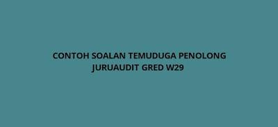 Contoh Soalan Temuduga Penolong Juruaudit Gred W29
