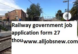 Railway government job application form 27 thousand Post apply