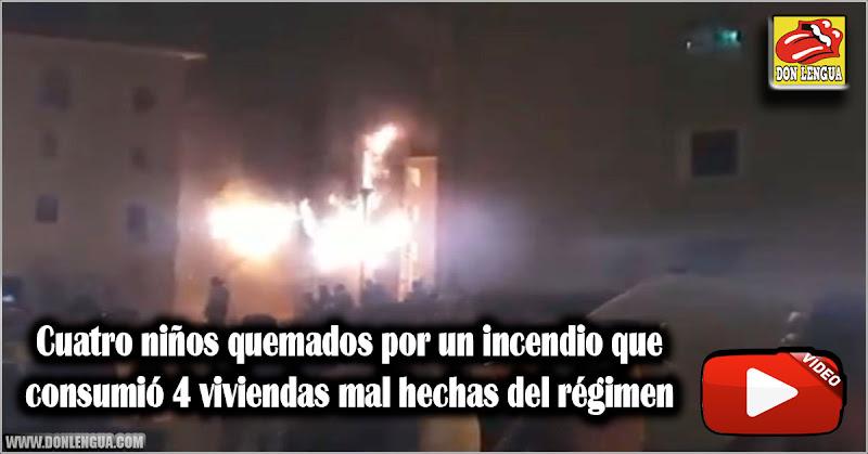 Cuatro niños quemados por un incendio que consumió 4 viviendas mal hechas del régimen