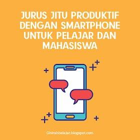 Jurus Jitu Produktif dengan Smartphone untuk Pelajar dan Mahasiswa