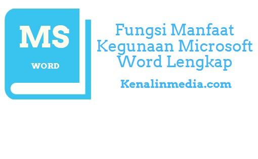 Fungsi Manfaat Kegunaan Microsoft Word Lengkap