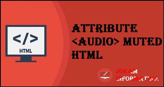 Tagging <audio> Muted Attribute Pada Bahasa Pemrograman HTML - JOKAM INFORMATIKA