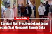 Jadi Sorotan! Tindakan Jokowi Lepas Sepatu Saat Masuki Rumah Duka Tuai Pujian Publik
