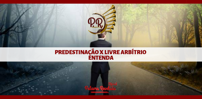PREDESTINAÇÃO X LIVRE ARBÍTRIO - ENTENDA