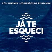 Já Te Esqueci – Léo Santana, Os Barões Da Pisadinha