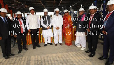 Ganeshi Lal Governor, Odisha dedicates BPCL LPG Bottling Plant at Balangir to the Nation