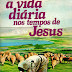 A Vida Diária nos Tempos de Jesus - Henri Daniel Rops