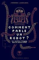 Frédéric Landragin  Comment parle un robot ?  Ed. Le Bélial'
