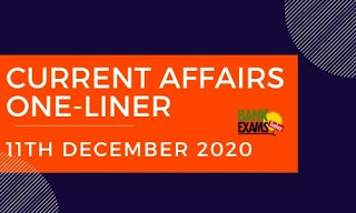 Current Affairs One-Liner: 11th December 2020