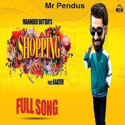 Shopping Ft. Kaater Maninder Buttar Song Download