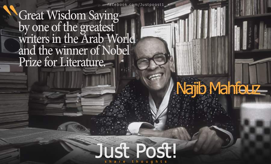 Great Wise Saying by A Great Arab Writer- Najib Mahfouz