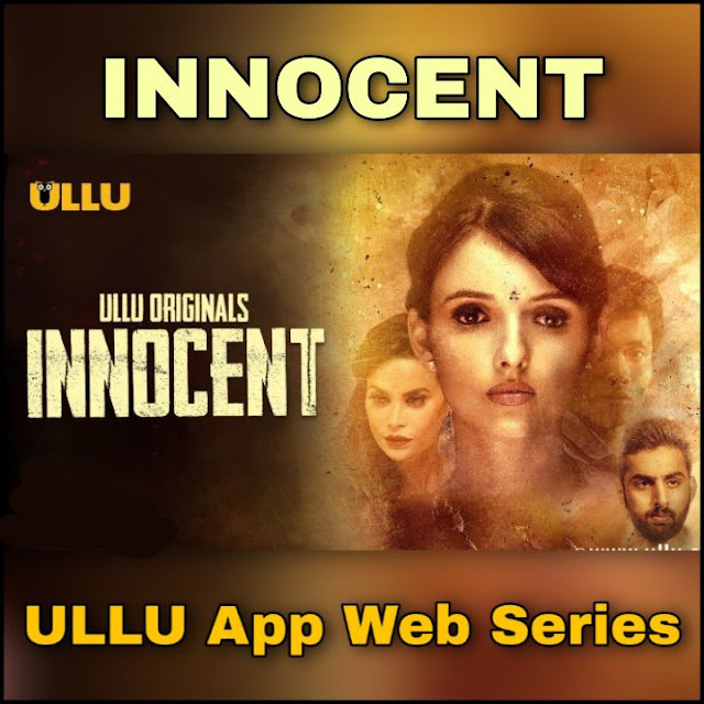 INNOCENT - ULLU App Web Series download and watch online on Ullu