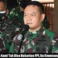 Pangdam Jaya Klarifikasi: Kami Tak Bisa Bubarkan F.P-1, Itu Kewenangan Pemerintah