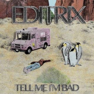 Editrix - Tell Me I'm Bad Music Album Reviews