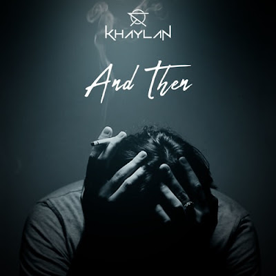 "Khaylan Unveils Emotional Ballad ""And Then"""