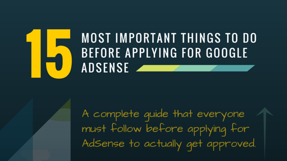 15 Most Important Things to Do Before Applying for Google AdSense
