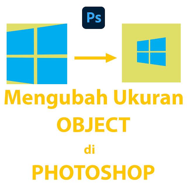 Cara Merubah Ukuran Objek di Photoshop