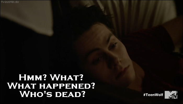 Teen Wolf - Quote - What happened? Who's dead?