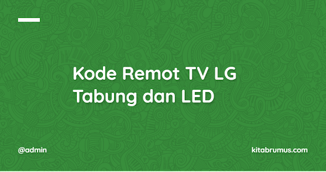 Kode Remot TV LG Tabung dan LED