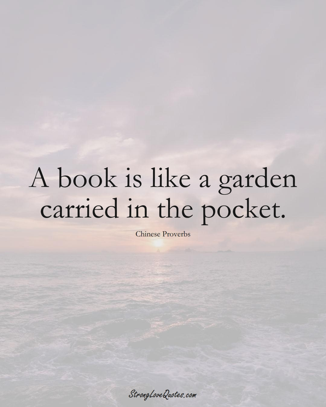 A book is like a garden carried in the pocket. (Chinese Sayings);  #AsianSayings