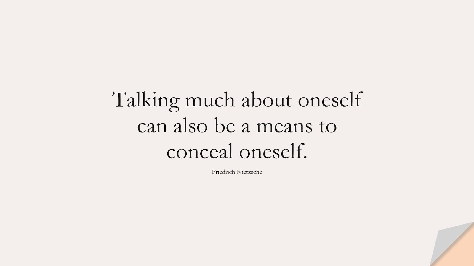 Talking much about oneself can also be a means to conceal oneself. (Friedrich Nietzsche);  #SelfEsteemQuotes