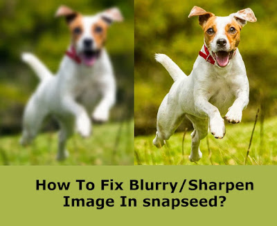 How To Fix Blurry/Sharpen Image In snapseed?