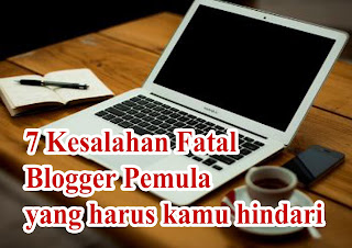 7 KESALAHAN FATAL BLOGGER PEMULA YANG HARUS KAMU HINDARI